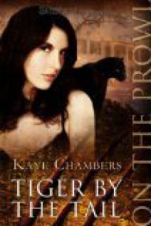 Tiger by the Tail - Kaye Chambers