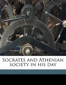 Socrates and Athenian Society in His Day - A.D. Godley