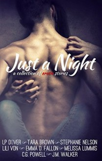 Just a Night: A Collection of Erotic Stories - Stephanie Nelson, LP Dover, Tara Brown, J.M. Walker, Melissa Lummis, C.G. Powell, Emma D. Fallon, Lili Von