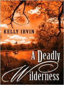 A Deadly Wilderness - Kelly Irvin
