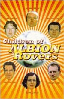 Children of Albion Rovers - Kevin Williamson, Irvine Welsh, Alan Warner, Gordon Legge, James Meek, Laura J. Hird, Paul Reekie