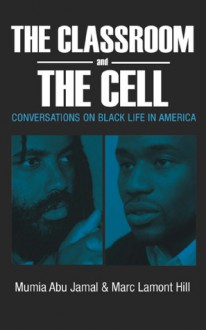 The Classroom and the Cell: Conversations on Black Life in America - Mumia Abu-Jamal, Marc Lamont Hill