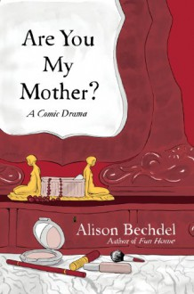 Are You My Mother? - Alison Bechdel