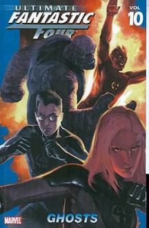 Ultimate Fantastic Four, Vol. 10: Ghosts - Mike Carey, Mark Brooks