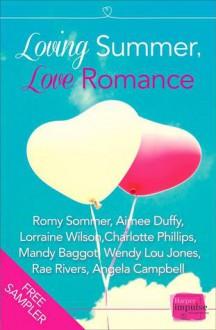 Loving Summer, Love Romance (FREE Sampler from HarperImpulse) - Aimee Duffy, Romy Sommer, Lorraine Wilson, Charlotte Phillips, Mandy Baggot, Rae Rivers, Angela Campbell, Wendy Lou Jones