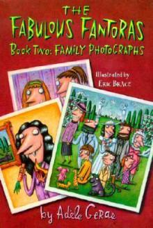Fabulous Fantoras #2, the Family Photographs: Book Two: Family Photographs - Adèle Geras, Eric Brace