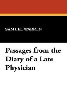 Passages from the diary of a late physician - Samuel Warren