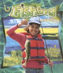 Fishing in Action - Hadley Dyer, Bobbie Kalman