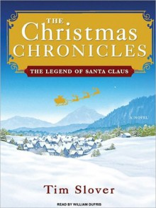 The Christmas Chronicles: The Legend of Santa Claus - Tim Slover, William Dufris