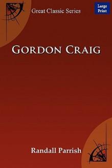 Gordon Craig - Randall Parrish