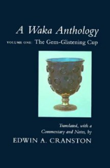 A Waka Anthology: Volume One: The Gem-Glistening Cup - Edwin A. Cranston