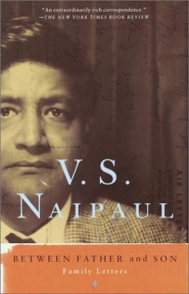 Between Father and Son: Family Letters - V.S. Naipaul, Gillon R. Aitken