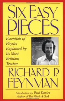 Six Easy Pieces: Essentials of Physics Explained by Its Most Brilliant Teacher (Helix) - Richard P. Feynman, Robert B. Leighton, Matthew L. Sands, Paul Davies