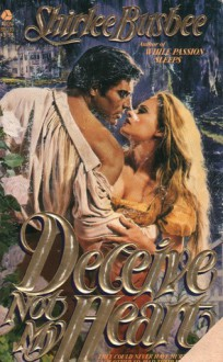 Deceive Not My Heart - Shirlee Busbee