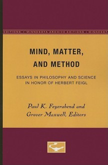 Mind, Matter, and Method: Essays in Philosophy and Science in Honor of Herbert Feigl - Paul Karl Feyerabend, Grover Maxwell
