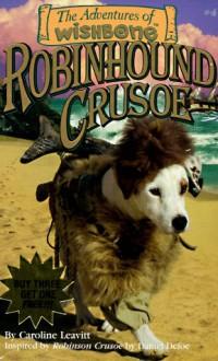 The Adventures of Wishbone (Wishbone Adventure Pack 1): Be a Wolf, Salty Dog, The Prince and the Pooch, Robinhound Crusoe - Brad Strickland, Caroline Leavitt
