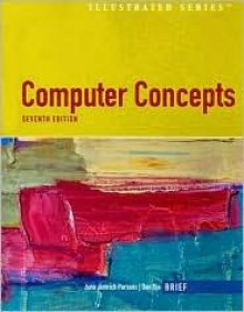 Computer Concepts Illustrated Brief [With CDROM] - June Jamnich Parsons, June Jamrich Parsons