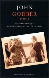 Plays 2: Teechers / Happy Jack / September in the Rain / Salt of the Earth - John Godber