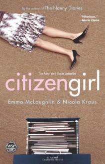 Citizen Girl - Emma McLaughlin, Nicola Kraus