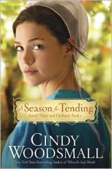 A Season for Tending (Amish Vines and Orchards Series #1) - Cindy Woodsmall