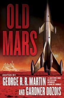 Old Mars - George R.R. Martin,Gardner R. Dozois