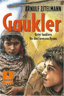 Gaukler: Unter Gauklern. Vor den Toren von Byzanz. Zwei Abenteuer-Romane im Sammelband (Gulliver) - Arnulf Zitelmann