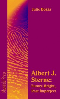 Albert J. Sterne: Future Bright, Past Imperfect - Julie Bozza