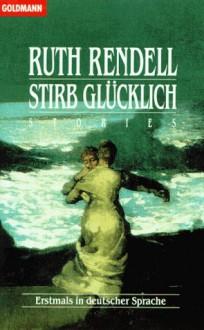 Stirb glücklich. Stories. - Ruth Rendell