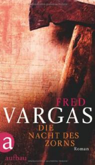 Die Nacht des Zorns - Fred Vargas