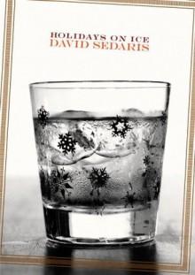 Holidays on Ice: Stories - David Sedaris