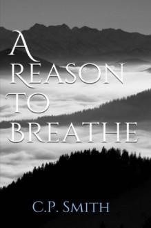 A Reason to Breathe - C P Smith