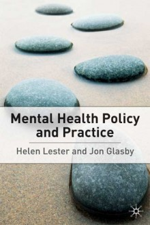 Mental Health: Policy and Practice - Helen Lester, Jon Glasby, Jo Campling