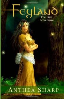 Feyland: The First Adventure - Anthea Sharp