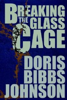 Breaking the Glass Cage - Doris Bibbs Johnson