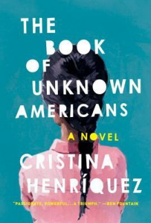 The Book of Unknown Americans - Cristina Henriquez