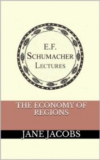 The Economy of Regions (Annual E. F. Schumacher Lectures) - Jane Jacobs, Hildegarde Hannum