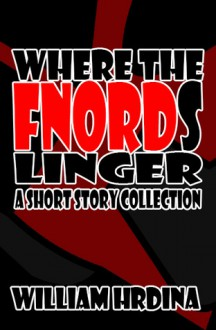 Where the Fnords Linger- A Short Story Collection - William Hrdina