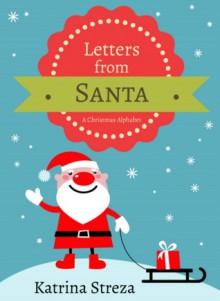 Letters from Santa: A Christmas Alphabet - Katrina Streza