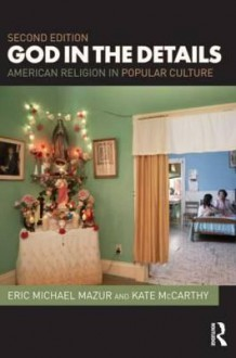 God in the Details: American Religion in Popular Culture - Eric Mazur, Kate McCarthy