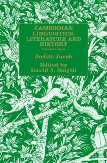Cambodian Linguistics, Literature and History: Collected Articles - Judith Jacob Jacobs, David Smyth