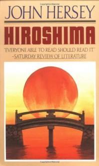 Hiroshima By John Hersey - -N/A-
