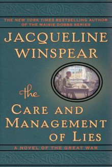 The Care and Management of Lies: A Novel of the Great War - Jacqueline Winspear