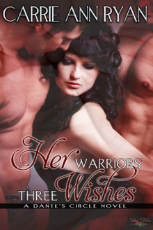 Her Warriors' Three Wishes (Dante's Circle, #2) - Carrie Ann Ryan