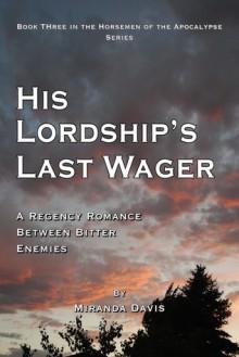 His Lordship's Last Wager: A Regency Romance between Bitter Enemies (Horsemen of the Apocalypse series #3) - Miranda Davis