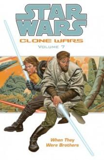 Star Wars: Clone Wars Volume 7: When They Were Brothers - Haden Blackman, Miles Lane, Brian Ching, Nicola Scott, Tomås Giorello