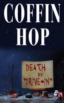 Coffin Hop: Death by Drive-In - Brent Abell, Jessica McHugh, Axel Howerton