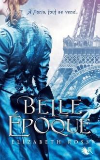 Belle Epoque (R) (French Edition) - Elizabeth Ross, Madeleine Nasalik