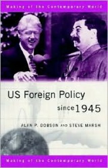 Us Foreign Policy Since 1945 - Alan P. Dobson, Steve Marsh