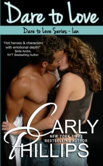 Dare to Love: 1 - Carly Phillips