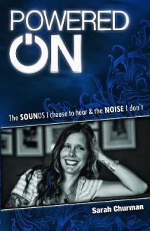Powered On: The SOUNDS I choose to hear & the NOISE I don't - Sarah Churman